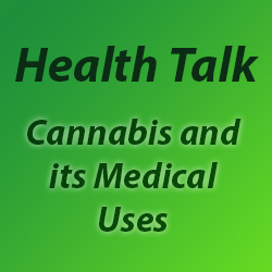Health Talk Cannabis and its Medical Uses