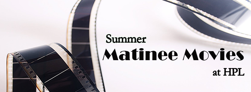 Film Reel with the words: Summer Matinee Movies at HPL